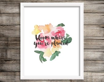 Bloom Where You're Planted - Watercolor Printable (Digital Print File)
