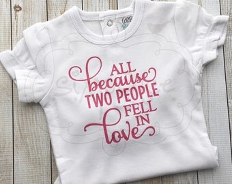 All Because Two People Fell In Love | Baby Shower Gift | Going Home Outfit | Custom Shirt or Bodysuit | By Sixpence