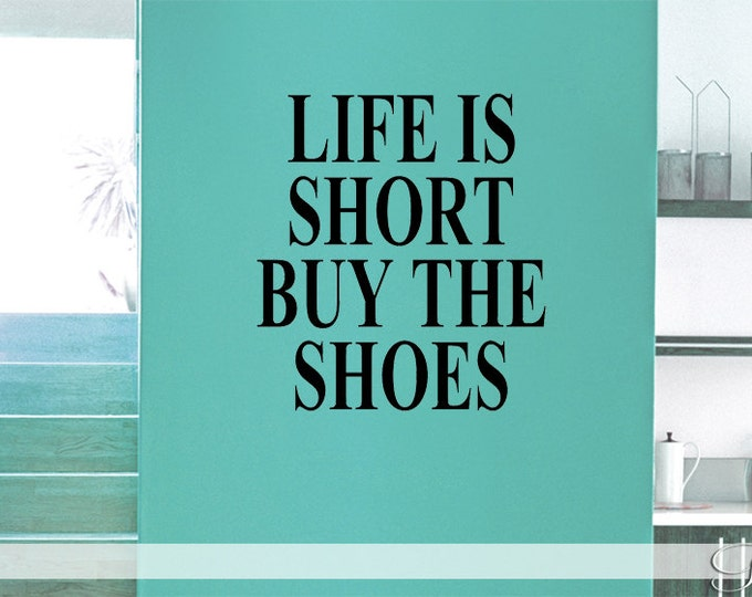 LIfe is Short Buy the Shoes - Wall DECAL Vinyl sticker home decor wall art quote lettering Fashion designer high heels mode closet walk-in