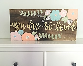 You Are So Loved | Nursery Decor Sign | Flowers | Hand Painted | Girl | Bedroom