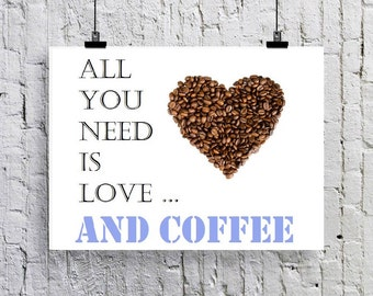 All you need is Love... AND COFFEE  Greetings card / Art print