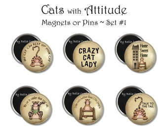 Set of 6, Cats with Attitude, Magnets or Pins, 2.25 Inch Size, Party Favor, Craft Fair, Gift Set