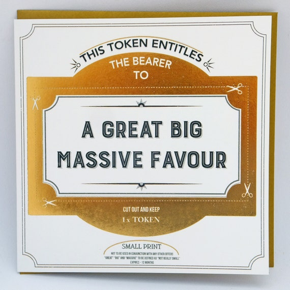 Massive great big favour Token Card, gift token, greetings card token, funny card.