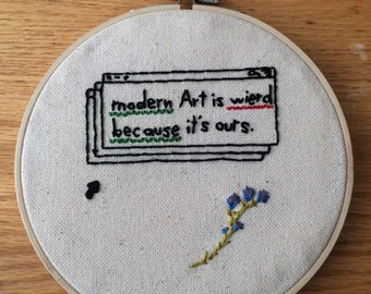 Modern art is weird because it's ours. Embroidery hoop art.
