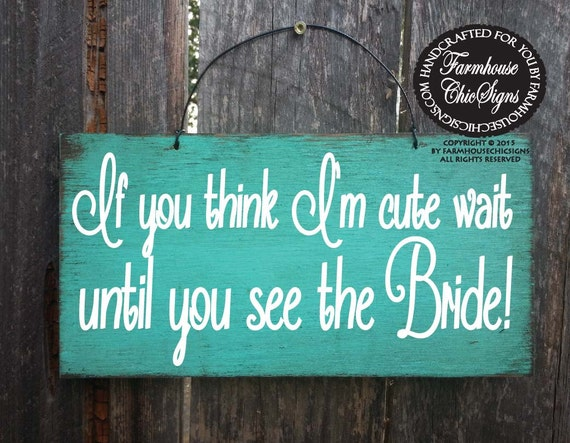 if you think I'm cute wait until you see the bride, ring bearer sign, wedding decor, rustic wedding decor, here comes bride, 170/225