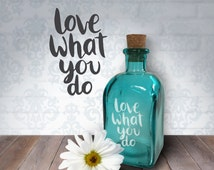 Love What You Do | 17oz Laser Etched Recycled Spanish Blue Glass Bottle or Vase