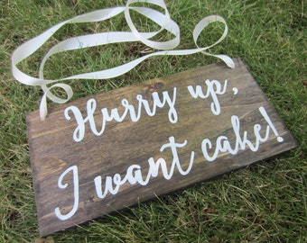 Hurry up I want cake sign, ring bearer sign, rustic ring bearer sign, here comes the bride sign, here comes the bride, rustic wedding decor