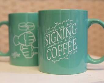 Mug - ASL Sign for Coffee - Hands Are for Signing Mouths Are for Coffee -Teal blue ceramic mug with white text & hand-drawn print