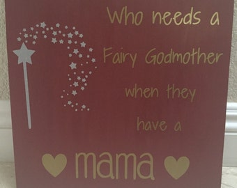 Who needs a fairy godmother wood sign