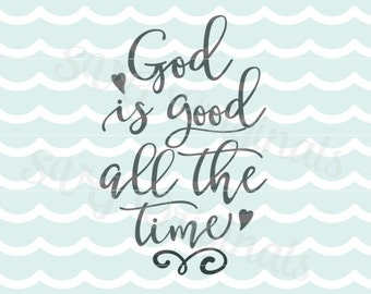 God Is Good All The Time SVG Vector File Cricut Explore and more. Great for cutting and printing. God Is Good God Bless Christian SVG