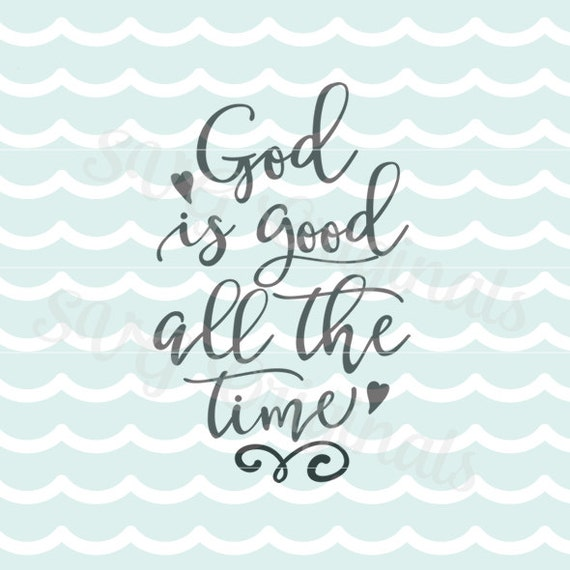 God is good all the time svg vector file cricut explore and - Download god is good all the time ...