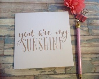 """Gold foil card art """"you are my sunshine"""" greeting card"""