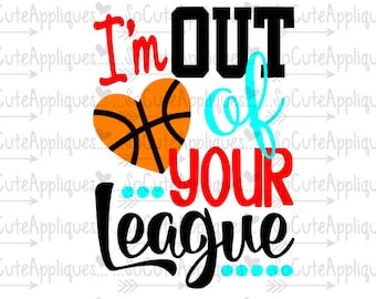 SVG, DXF, EPS Cut file, Im out of your League cut file socuteappliques, silhouette cut file, cameo file, scrapbook file, basketball cut file