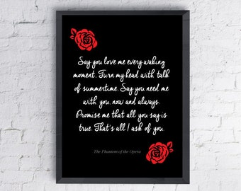 "Andrew Lloyd Webber's ""The Phantom Of the Opera"" Quote Print.  Say you love me every waking moment.  All Prints BUY 2 GET 1 FREE!"