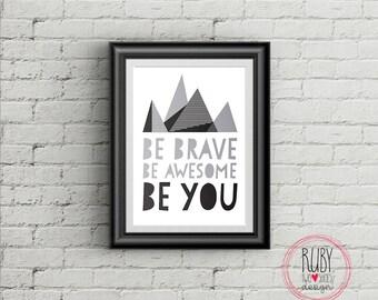 Be brave, be awesome, be you wall print, wall decor, boys room, kids room, girls room, wall art, monochrome, print, teen room, boy teen