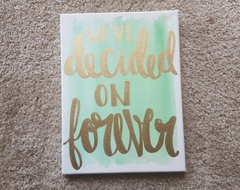 We've decided on forever Canvas Quote Art Home Decor Watercolor Engagement Announcement Photo Shoot Prop Gold Mint Wedding Decor Gift