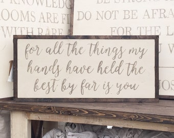 1'X2' For All The Things My Hands Have Held Sign