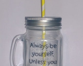 """Hand painted """"always be yourself. Unless you can be a unicorn!"""" drinking jar."""
