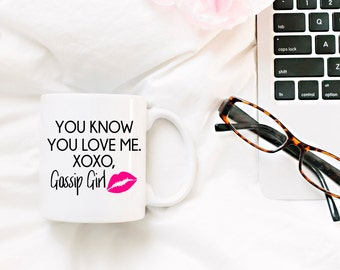 GOSSIP GIRL Show Mug | You Know You Love Me.  XOXO Gossip Girl  | 11 oz.