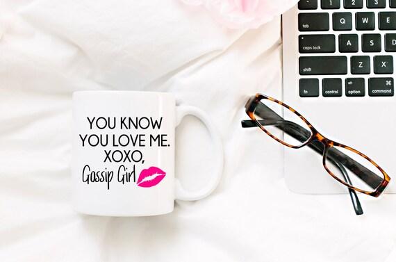 GOSSIP GIRL Show Mug | You Know You Love Me.  XOXO Gossip Girl  | 11 oz.