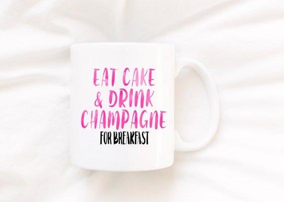 Eat Cake & Drink Champagne For Breakfast | Message Mugs | 11 oz.