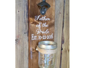 Father Of The Bride - Father Of The Groom - Personalized Bottle Opener - Wall Mounted Beer Opener - Wedding Gift - Est. - Fathers Day Gift