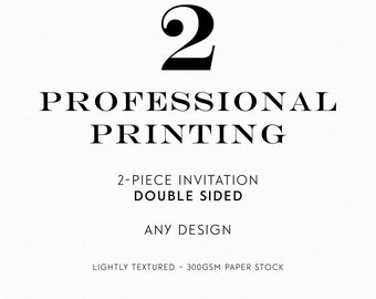 2 - Piece // Double-sided - Professionally Printed Invitation Suite