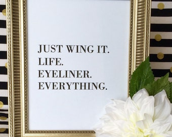 Just Wing It Life Eyeliner Art Print - Makeup - Bathroom Decor - Funny - Girlfriend Gift - Wall Art - Dorm Decor - 5x7 or 8x10