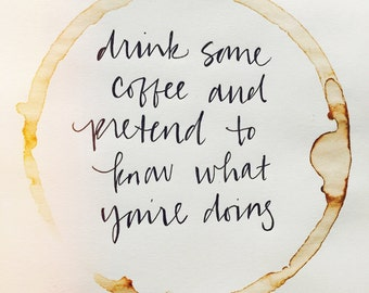 Drink some coffee and pretend to know what you're doing