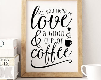 All you need is love and a good cup of coffee - Printable Poster - Typography Print Black & White Wall Art Poster Print - Kitchen