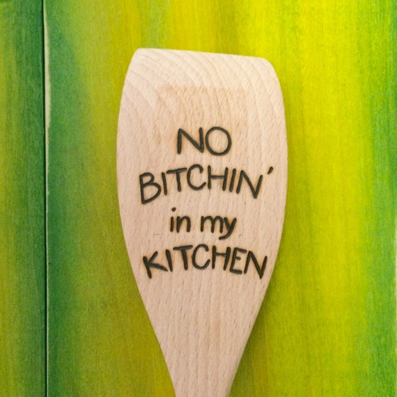 Wood-burned Spoon No Bitchin' In My KITCHEN By