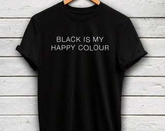 Black Is My Happy Colour Cool Tumblr Tee
