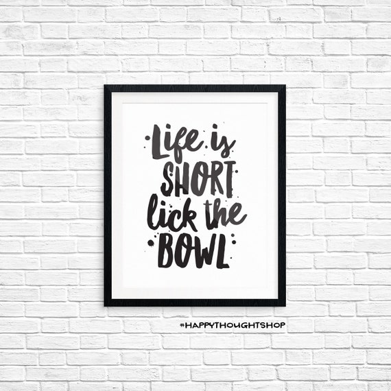 Printable Art, Kitchen Quote, Life is Short Lick the Bowl, Inspirational Print, Typography Quote, Digital Download Print, Quote Printables
