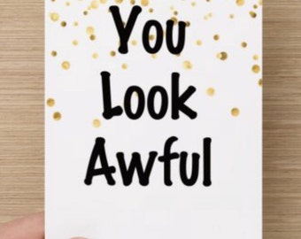 You Look Awful Lupus Chronic Illness Autoimmune Greeting Card 5 x 7 in