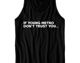 Young Metro Shirts If Young Metro Don't Trust You Tank Top Funny Shirts Mens Tees Cute Ladies Tops Cute Gifts Plus Sizes S M L XL XXL