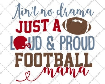 Ain't No Drama Just A Loud & Proud Football Mama - SVG, DXF, EPS, Digital Cut File, Silhouette, Cricut, Mom, Sports, Mom, Cameo, Mother