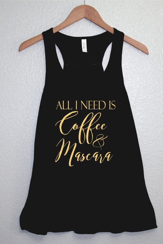 All i need is coffee and mascara work out tank workout shirt for How to get coffee out of shirt