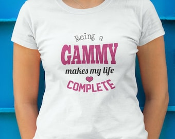 Gammy Shirt - Being a Gammy Makes My Life Complete T-shirt - Grandma Gammy Tee - Best Gammy Gift - Tshirt for Gammy