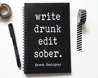 Writing journal, spiral notebook, bullet journal, black and white, blank lined grid paper - Write drunk edit sober, Ernest Hemingway quote