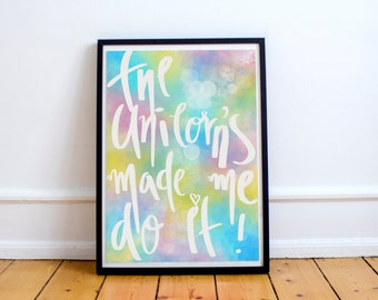 Unicorn Print, The Unicorns Made Me Do It, Wall Art, Hand Lettering, Colourful Print, Unicorn Quote A4