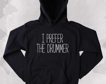 Drummer Sweatshirt I Prefer The Drummer Clothing Rock Band Grunge Tumblr Hoodie