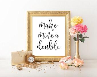 Make mine a double, bar print, bar poster, bar printable, funny quote, bar wall decor, alcohol sign, alcohol print, drink sign, bar sign
