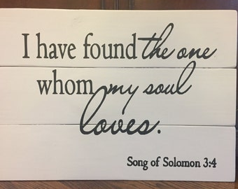 I have found the one whom my soul loves-  Custom Wood Sign Wall Decor / Chalk Paint /Song of Solomon/ Wall Art