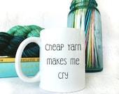 Sarcasm Mug- Crochet Mug- Knit Tea Mug- Knit Mug- Knit Tea Cup- Funny Saying Mug- Cheap Yarn Makes Me Cry Coffee- Mugs for Mom