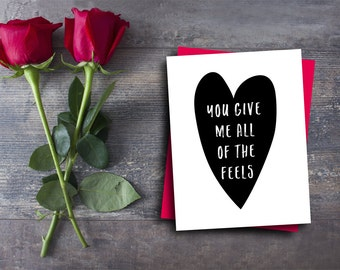 funny valentine card funny card you give me all of the feels anniversary card valentines day card valentine heart design black and white