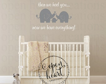 Elephant Wall Decal for Baby Nursery and First We Had Each Other Then We Had You Now We Have Everything BA0532