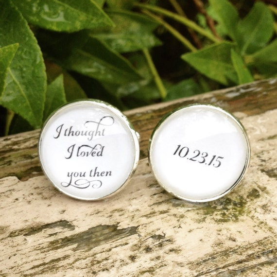 I Thought I Loved You Then, Groom Cuff links, Wedding Cufflinks, Personalized Gift for Groom