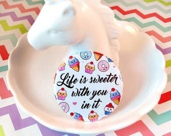 Life Is Sweeter Magnet / Badge, food pun magnet, love button badge, cute fridge magnet, food pun badge, valentine's gift, kawaii food art