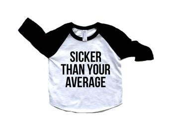 Sicker Than Your Average  Tshirt - American Apparel - Super soft babies children Kids clothing
