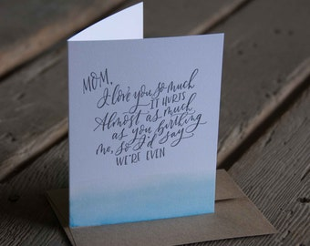 Mom we're even, letterpress printed card. Eco friendly